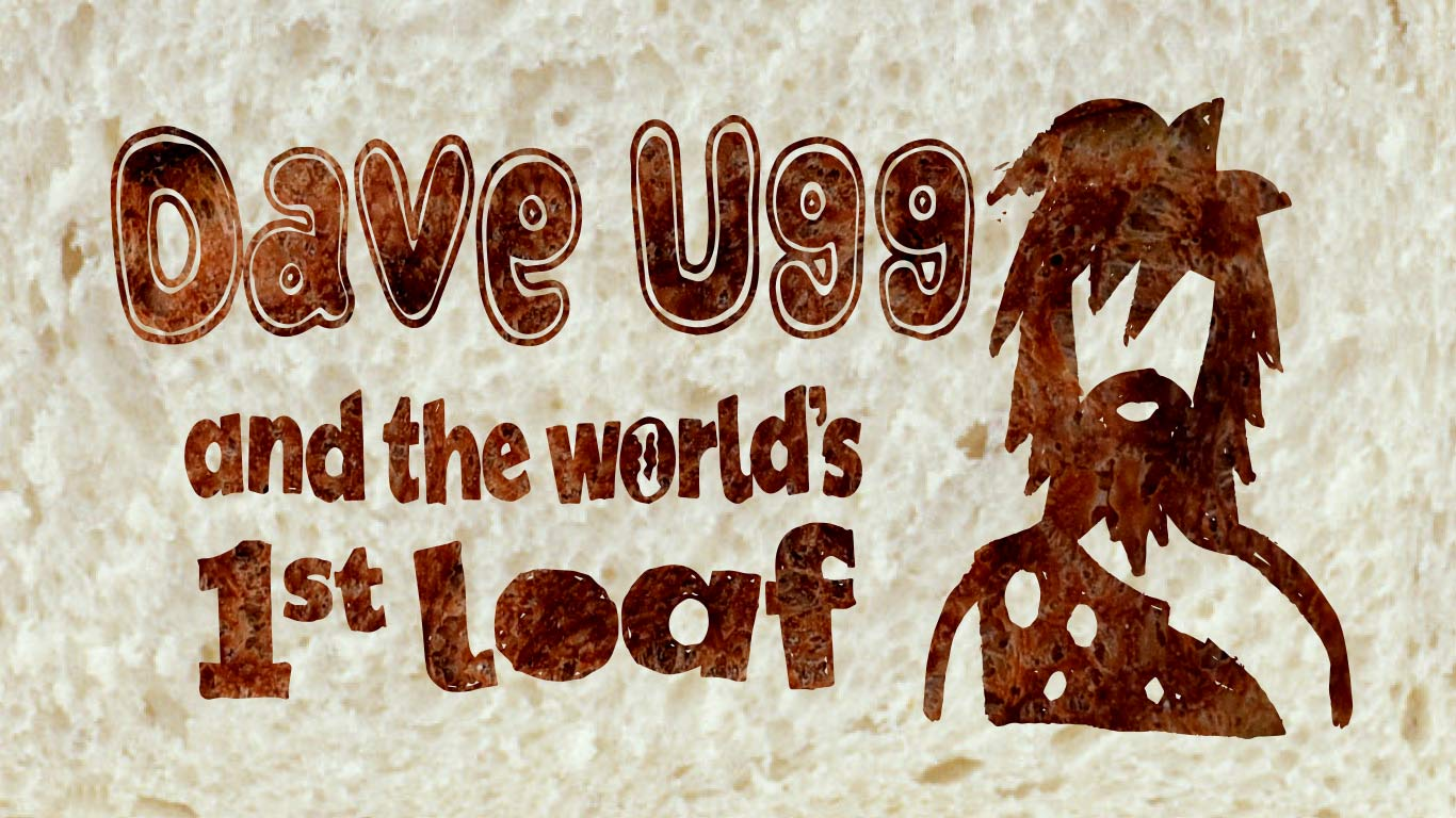 Dave Ugg and the worlds 1st loaf